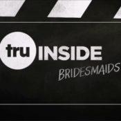 TruTv's truInside: Bridesmaids Special